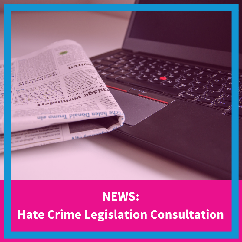 NEWS Hate Crime Legislation Consultation